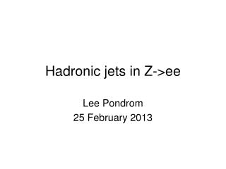 Hadronic jets in Z->ee