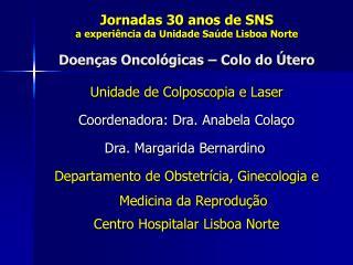 Unidade de Colposcopia e Laser Coordenadora: Dra. Anabela Colaço