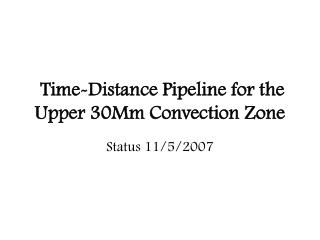Time-Distance Pipeline for the Upper 30Mm Convection Zone