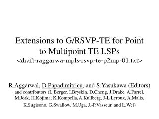 Extensions to G/RSVP-TE for Point to Multipoint TE LSPs <draft-raggarwa-mpls-rsvp-te-p2mp-01.txt>