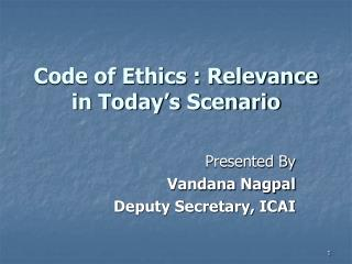 Code of Ethics : Relevance in Today s Scenario