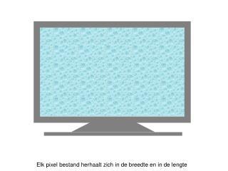 Elk pixel bestand herhaalt zich in de breedte en in de lengte