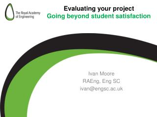 Evaluating your  project G oing  beyond student satisfaction