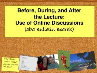 Before, During, and After  the Lecture:   Use of Online Discussions (aka Bulletin Boards)