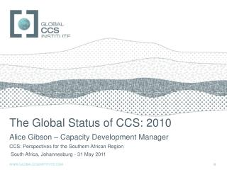 The Global Status of CCS: 2010 Alice Gibson – Capacity Development Manager