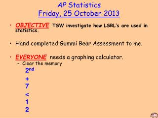 AP Statistics Friday ,  25 October 2013