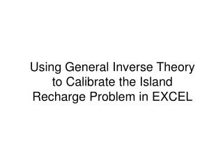 Using General Inverse Theory to Calibrate the Island Recharge Problem in EXCEL