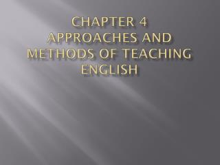 Chapter 4 Approaches and methods of teaching English