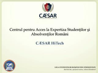Centrul pentru Acces la Expertiza Studenţilor şi Absolvenţilor Români CÆSAR  HiTech