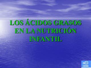 LOS ÁCIDOS GRASOS EN LA NUTRICIÓN INFANTIL
