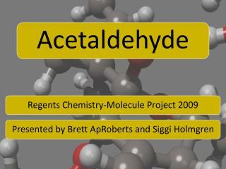 Common Name Acetaldehyde Systematic Name Ethanal Molecular Formula C 2 H 4 O