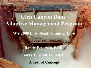 WY 2000 Low Steady Summer Flow Randy Peterson, BOR Barry D. Gold, GCMRC
