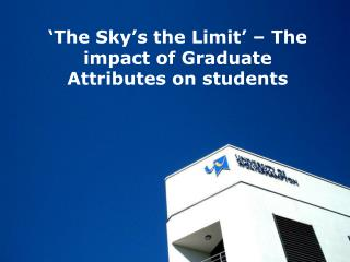 'The Sky's the Limit' – The impact of Graduate Attributes on students