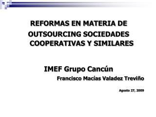 REFORMAS EN MATERIA DE OUTSOURCING SOCIEDADES COOPERATIVAS Y SIMILARES IMEF Grupo Cancún