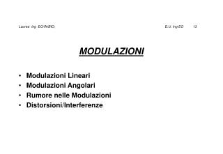 MODULAZIONI Modulazioni Lineari Modulazioni Angolari Rumore nelle Modulazioni