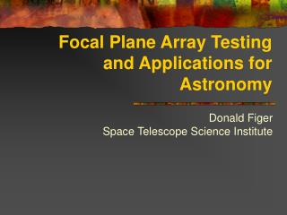Focal Plane Array Testing and Applications for Astronomy