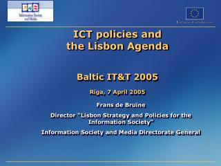 ICT policies and  the Lisbon Agenda    Baltic ITT 2005  Riga, 7 April 2005