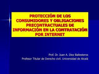 Prof. Dr. Juan A. Diez Ballesteros Profesor Titular de Derecho civil. Universidad de Alcalá