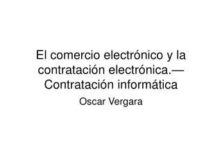 El comercio electrónico y la contratación electrónica. — Contratación informática