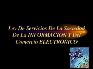 Ley De Servicios De La Sociedad De La INFORMACION Y Del Comercio ELECTRÓNICO