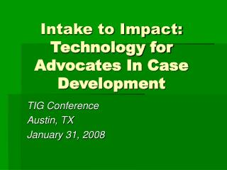 Intake to Impact: Technology for Advocates In Case Development