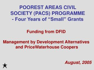 POOREST AREAS CIVIL SOCIETY PACS PROGRAMME - Four Years of  Small  Grants
