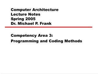Computer Architecture  Lecture Notes  Spring 2005 Dr. Michael P. Frank