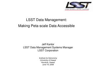 Jeff Kantor LSST Data Management Systems Manager LSST Corporation Institute for Astronomy