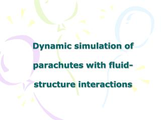 Dynamic simulation of parachutes with fluid-structure interactions