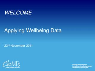 WELCOME Applying Wellbeing Data 23 rd  November 2011