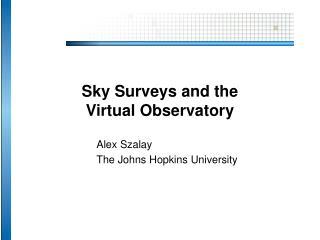 Sky Surveys and the  Virtual Observatory