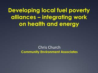 Developing local fuel poverty alliances � integrating work on health and energy