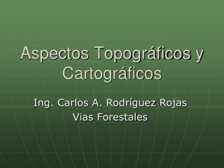 Aspectos Topogr�ficos  y Cartogr�ficos