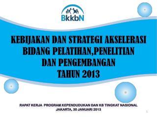 KEBIJAKAN DAN STRATEGI AKSELERASI BIDANG PELATIHAN,PENELITIAN  DAN PENGEMBANGAN  TAHUN 2013