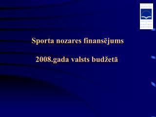 Sporta nozares finans?jums 2008.gada valsts bud�et?