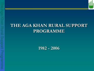 THE AGA KHAN RURAL SUPPORT PROGRAMME 1982 - 2006