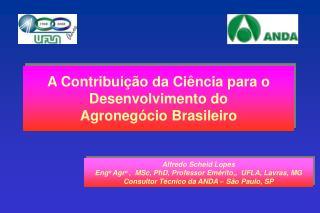 Alfredo Scheid Lopes Eng o  Agr o  ,  MSc, PhD, Professor Emérito,,  UFLA, Lavras, MG