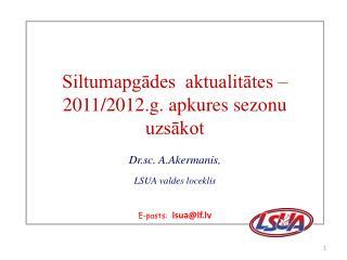 Siltumapgādes  aktualitātes – 2011/2012.g. apkures sezonu uzsākot Dr.sc. A.Akermanis,