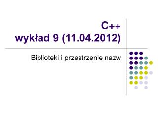 C++ wykład 9 (11.04.2012)