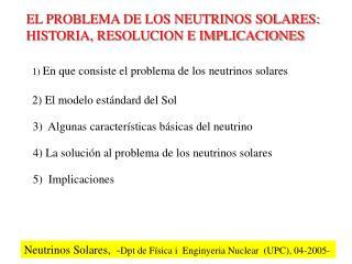 EL PROBLEMA DE LOS NEUTRINOS SOLARES:  HISTORIA, RESOLUCION E IMPLICACIONES