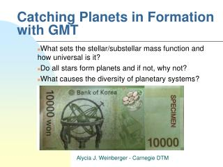 Catching Planets in Formation with GMT