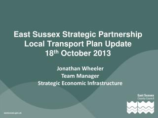 East Sussex Strategic Partnership Local Transport Plan Update 18 th  October 2013
