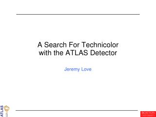 A Search For Technicolor  with the ATLAS Detector