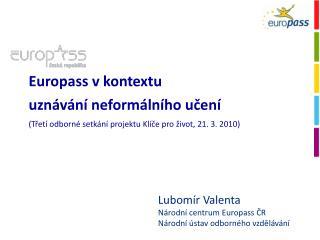 Lubomír Valenta Národní centrum Europass ČR Národní ústav odborného vzdělávání