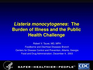 Listeria monocytogenes:  The Burden of Illness and the Public Health Challenge
