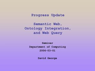 Progress Update  Semantic Web, Ontology Integration, and Web Query
