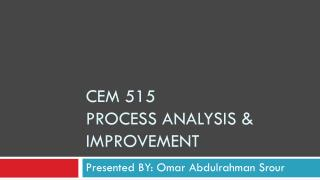 CEM 515 Process analysis & Improvement