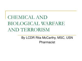CHEMICAL AND BIOLOGICAL WARFARE AND TERRORISM