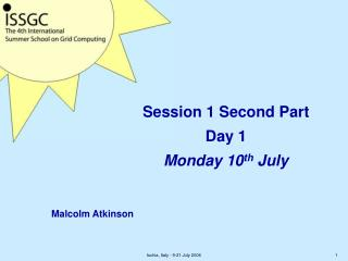 Session 1 Second Part  Day 1  Monday 10 th  July