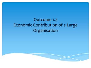 Outcome 1.2 Economic Contribution of a Large Organisation